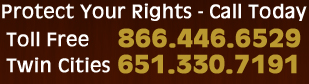 Protect Your Rights Call Today | Toll Free 866.446.6529 St. Paul  651.330.7191